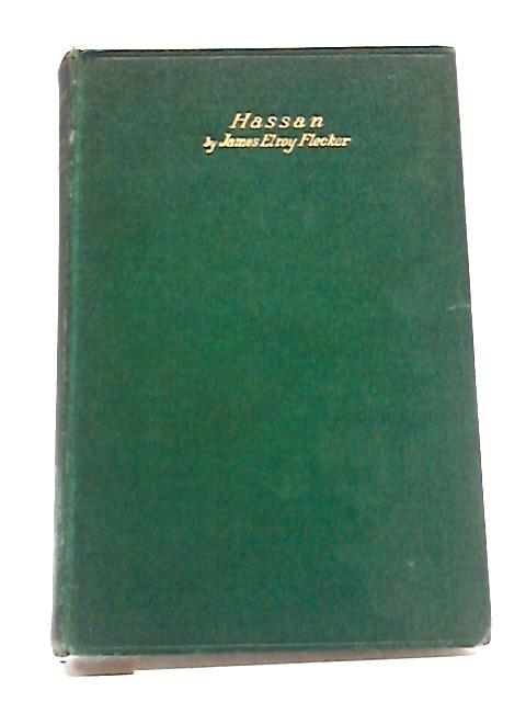 Hassan: The Story of Hassan of Bagdad And How He Came To Make The Golden Journey To Samarkand - A Play In Five Acts by Fletcher