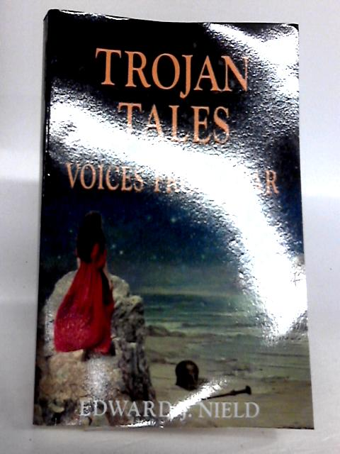 Trojan Tales: Voices from Afar By Edward J. Nield