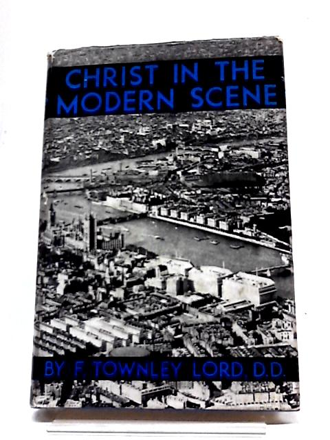 Christ in the Modern Scene by Fred Townley Lord