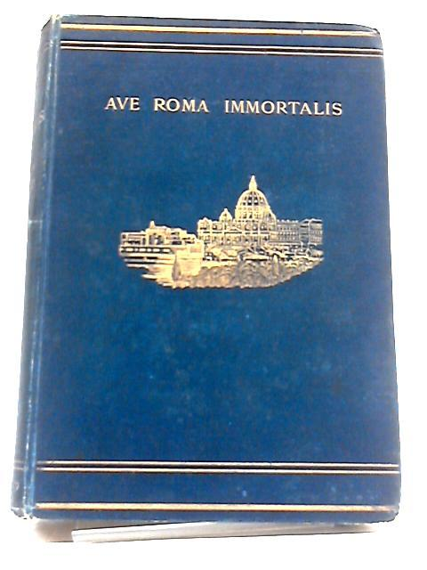 Ave. Roma. Immortalis: Studies From The Chronicles of Rome by Francis Marion Crawford