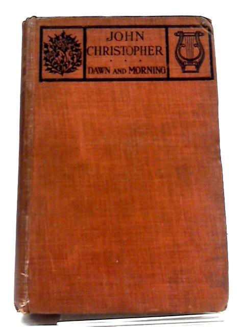 John Christopher: Dawn And Morning by Romain Rolland