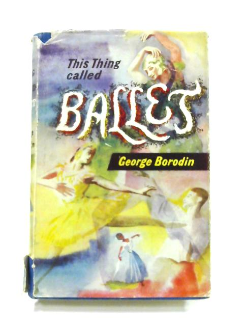 This Thing Called Ballet By George Borodin