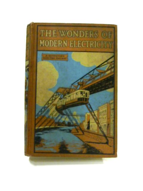 The Wonders of Modern Electricity By Charles R. Gibson