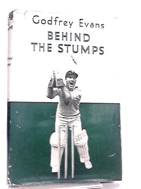Behind the Stumps By Godfrey Evans
