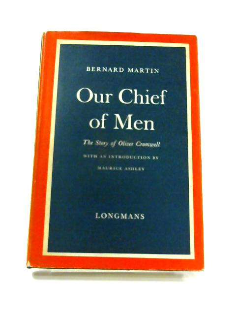 Our Chief of Men: The Story of Oliver Cromwell By Bernard Martin