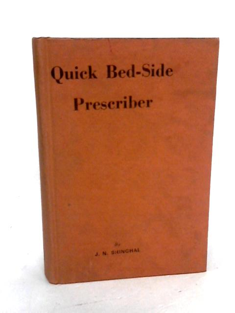 Quick bed-side Prescriber: With notes on clinical relationship of remedies and homoeopathy in surgery by J.N. Shinghal