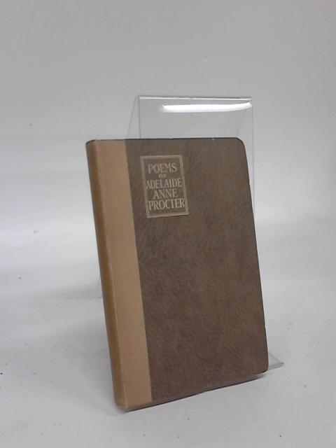 Selected Poems of Adelaide Anne Procter By A Anne Procter