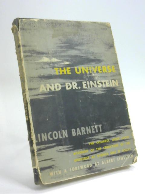 The Universe and Dr. Einstein, etc By Lincoln Barnett