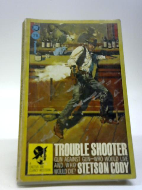 Trouble-Shooter. By Cody, Stetson