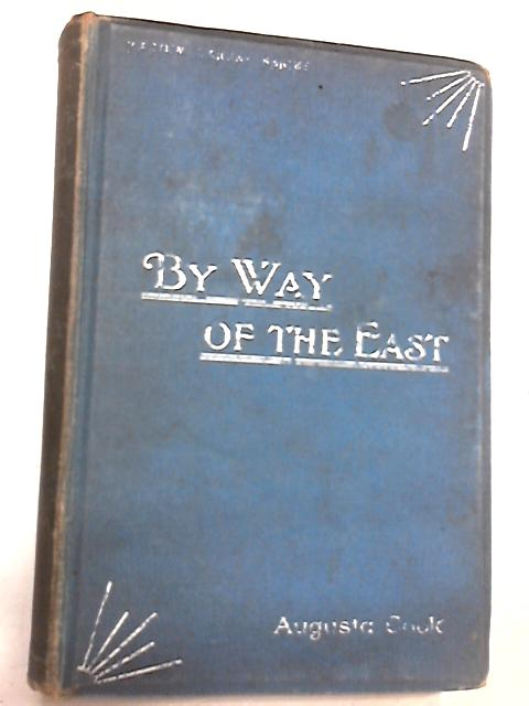 By Way of the East: or, Gathered Light From Our Travels in Palestine, Egypt, Smyrna, Ephesus by Augusta Cook