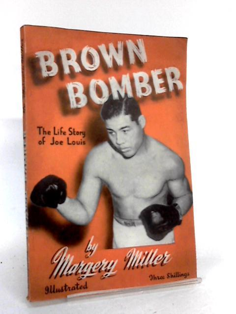 Brown Bomber - The Life Story Of Joe Louis by Margery Miller