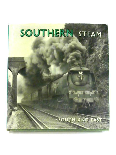 Southern Steam: South and East By Stanley Creer