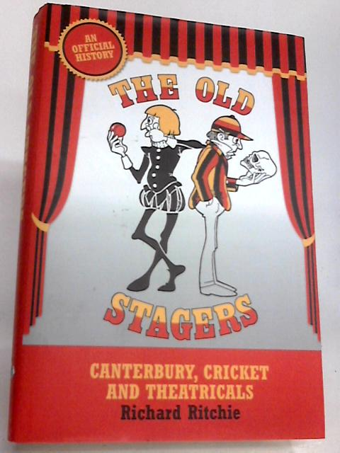 The Old Stagers: Canterbury, Cricket and Theatricals, An Official History by Richard Ritchie