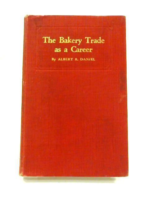 The Bakery Trade as a Career by A.R. Daniel