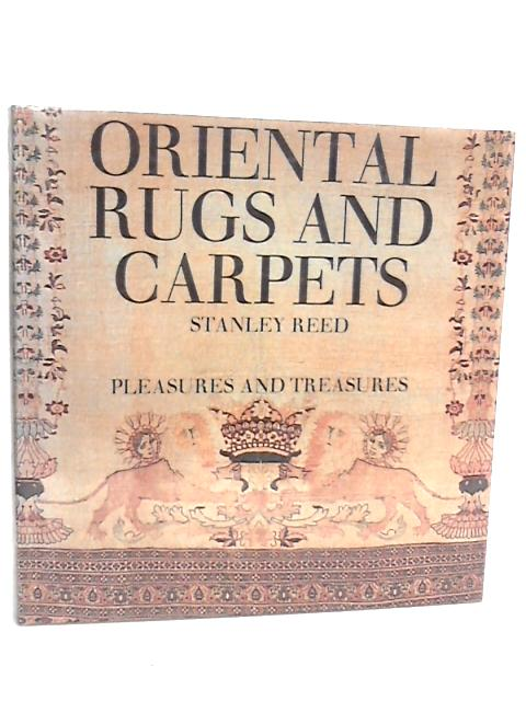 Oriental Rugs and Carpets (Pleasures and treasures series) By Reed, Stanley