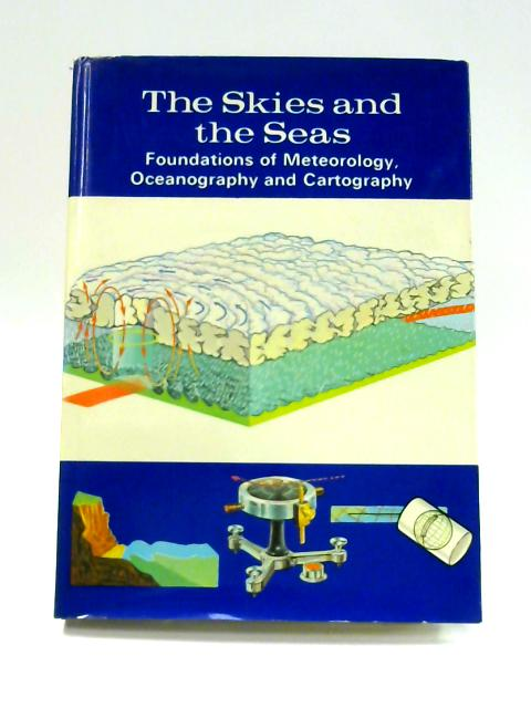 The Skies and the Seas: Foundations of Meteorology, Oceanography and Cartography by M.W. Dempsey