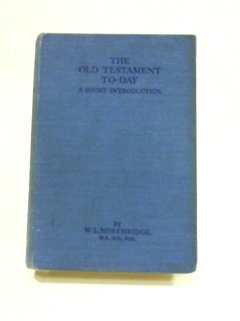 The Old Testament Today by W.L. Northridge