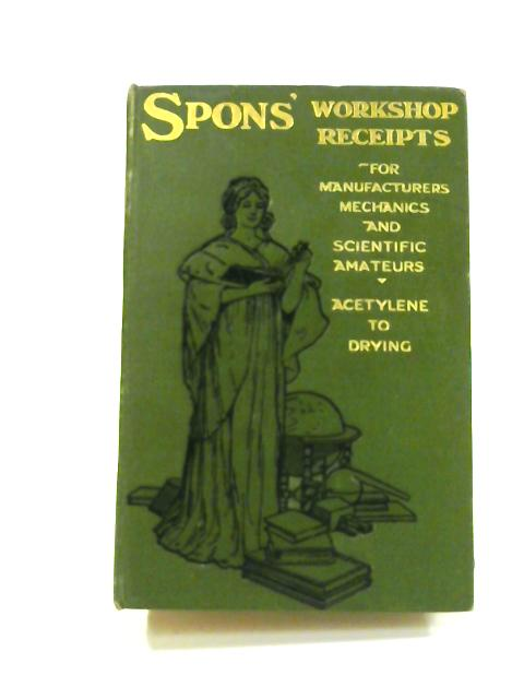 Workshop Receipts for Manufacturers and Scientific Amateurs: Vol. I by Anon