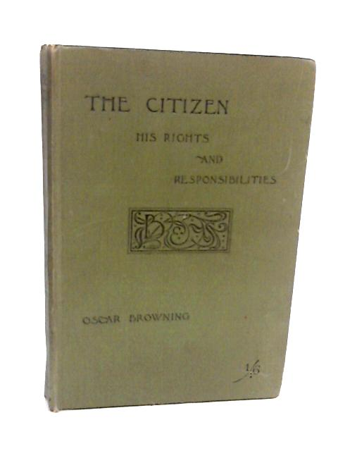 The Citizen his Rights and Responsibilities by Oscar Browning