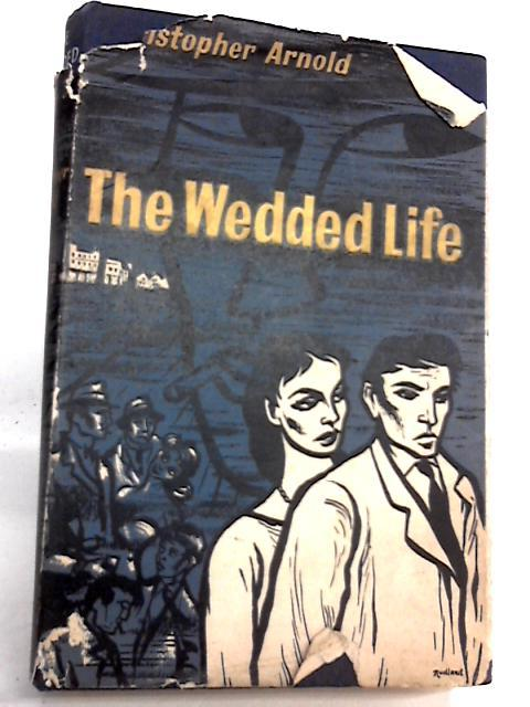 The Wedded Life by Christopher Arnold