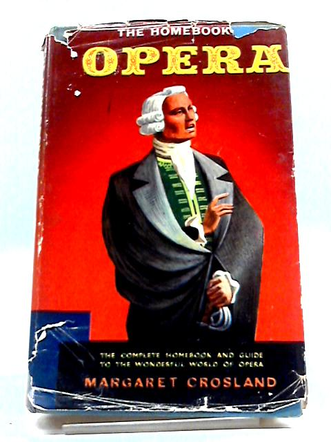 The Homebook of Opera by Magaret Crosland