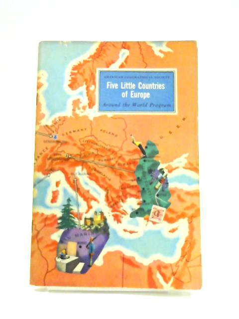 American Geographical Society: Five Little Countries of Europe By C.L. Sherman