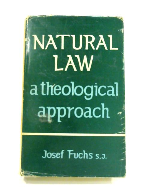 Natural Law: A Theological Approach by Josef Fuchs