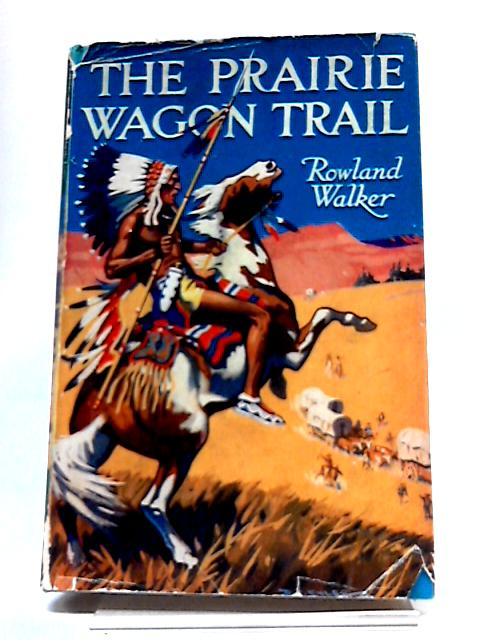 The Prairie Wagon Trail by Rowland Walker