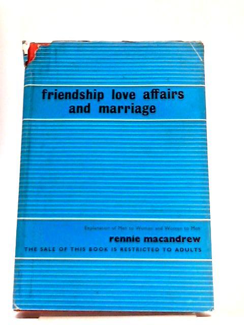 Friendship Love Affairs and Marriage by Rennie Macandrew