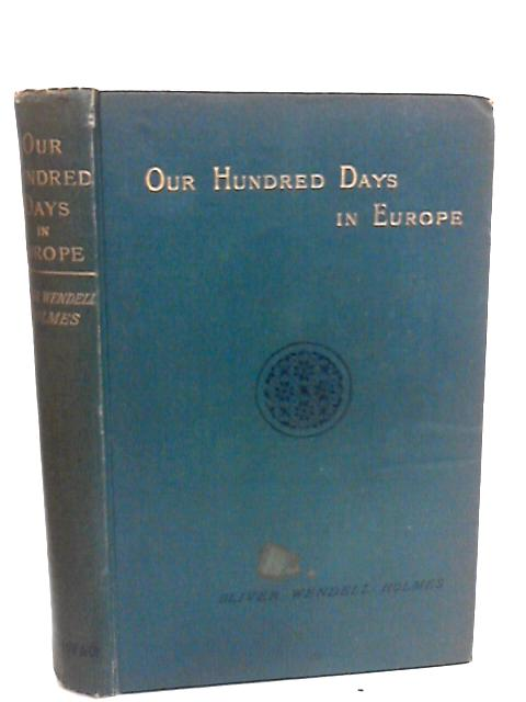 One Hundred Days In Europe by Holmes, Oliver Wendell