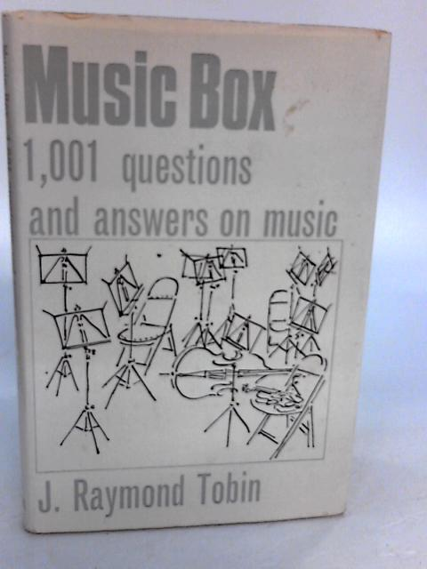 Music Box ... 1001 questions and answers on music. With illustrations by Joseph Raymond Tobin