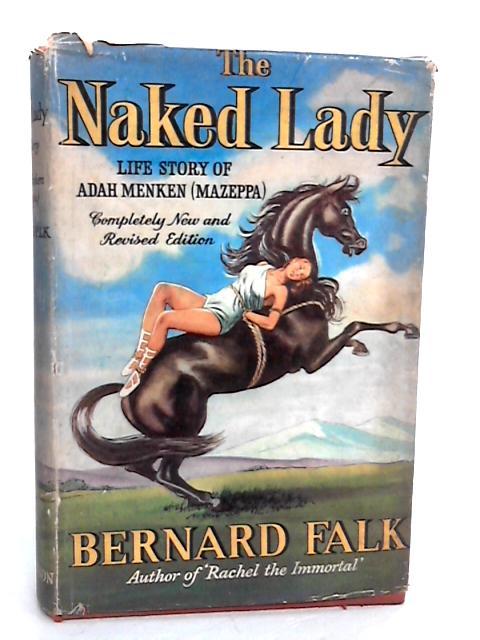 The Naked Lady. A Biography of Adah Isaacs Menken (Mazeppa) By Bernard Falk