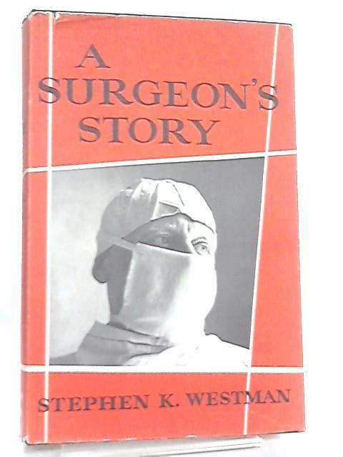 A Surgeon's Story by Stephen Kurt Westman