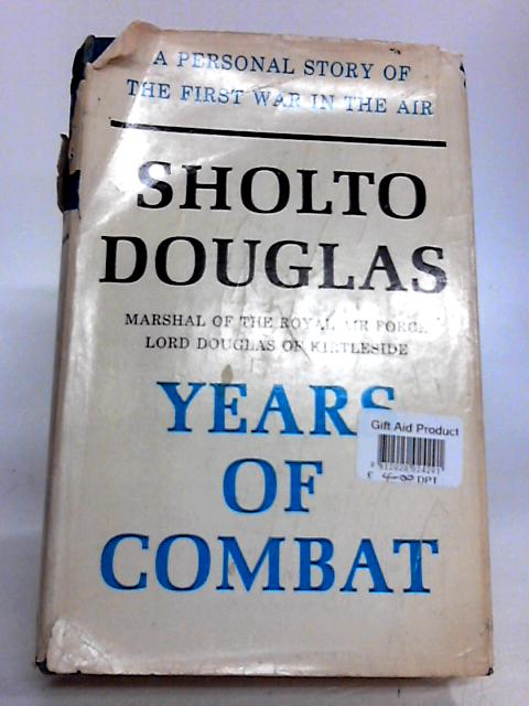 Years of Combat: The First Volume of the Autobiography of Sholto Douglas by Sholto Douglas