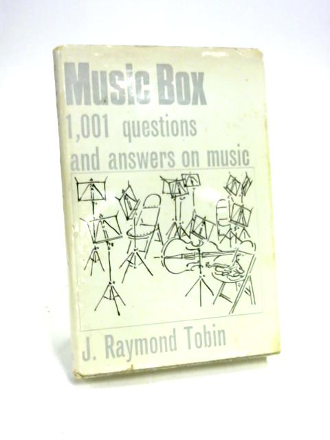 Music Box: 1001 Questions and Answers on Music by J. R. Tobin