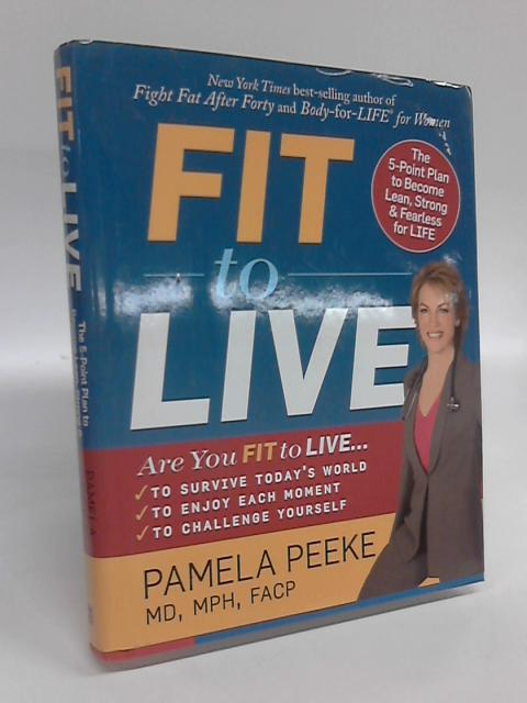 Fit to Live: The 5-Point Plan to Become Lean, Strong, & Fearless for Life by Pamela Peeke