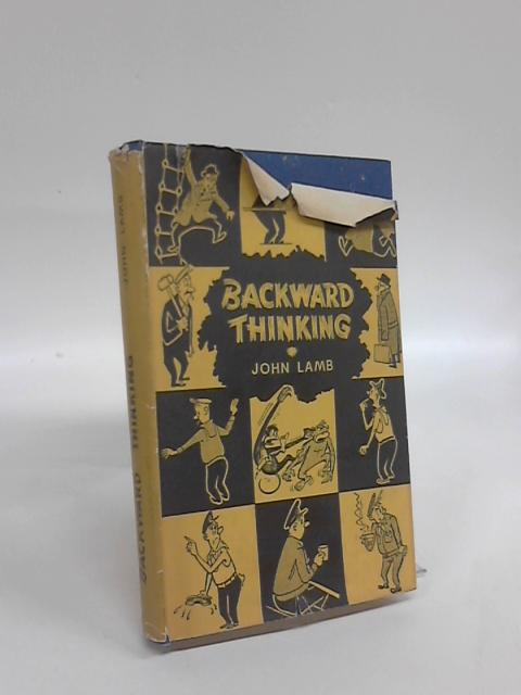 Backward Thinking: Some Interesting and amusing incidents ashore and afloat in the life of a marine engineer by John Lamb
