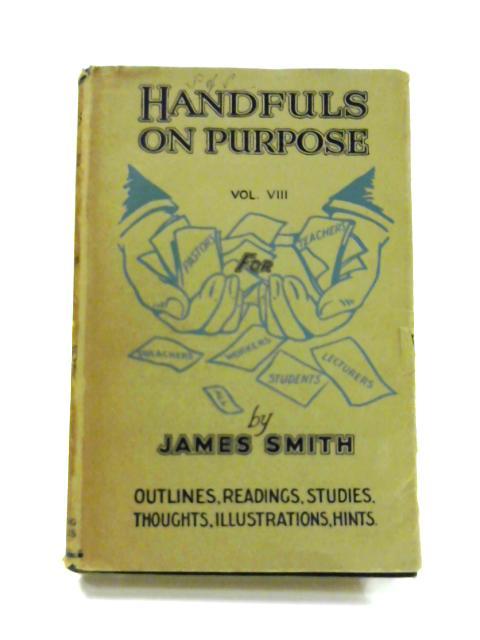Handfuls on Purpose: Series VIII by James Smith