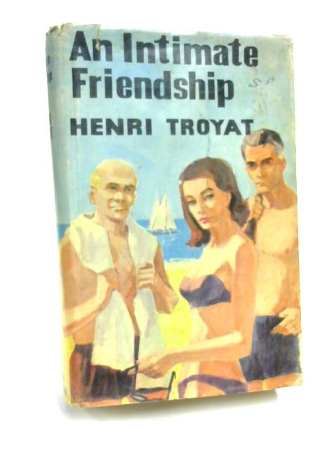 An Intimate Friendship by Henri Troyat