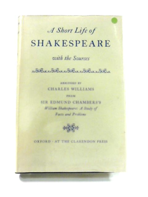 A Short Life Of Shakespeare, With The Sources by Sir Edmun Chambers