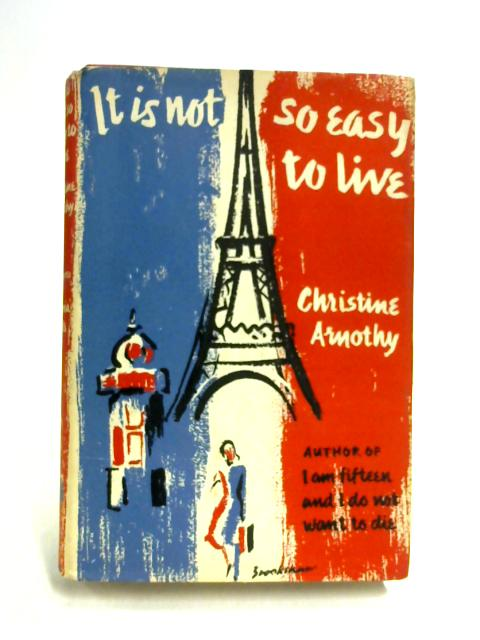 It Is Not So Easy To Live by Christine Arnothy