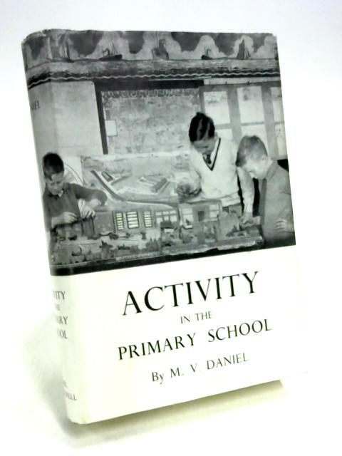 Activity in the Primary School by M. V. Daniel