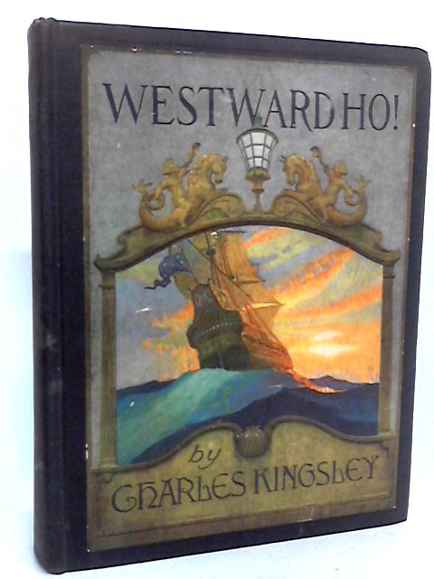 Westward Ho! The voyages and adventures of Sir Amyas Leigh, Knight of Burrough, in the County of Devon, in the Reign of her most Glorious Majesty Queen Elizabeth by Charles Kingsley, N. C. Wyeth (Illustrations)