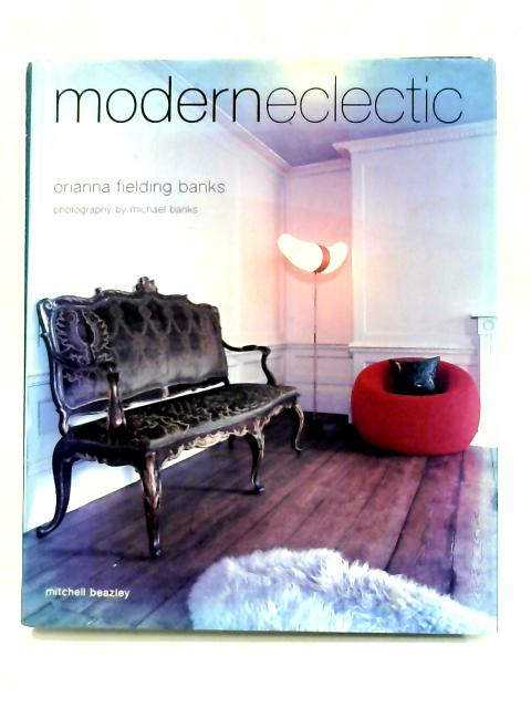 Modern Eclectic: Create Your Own Eclectic Haven by Orianna Fielding-Banks