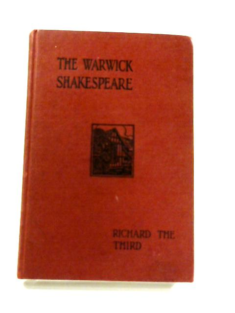 The Tragedy Of King Richard III (The Warwick Shakespeare) by William Shakespeare