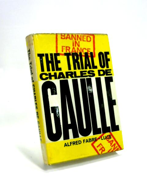 The Trial of Charles de Gaulle By Alfred Fabre-Luce