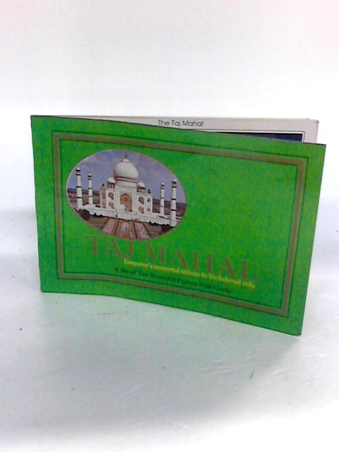 Taj Mahal Emperor's Immortal Tribute to his beloved wife - A Set of ten beautiful post cards by Unknown