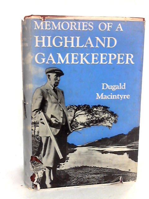 Memories of a Highland Gamekeeper by Dugald Macintyre