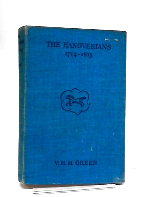 The Hanoverians, 1714-1815 by V.H.H. Green