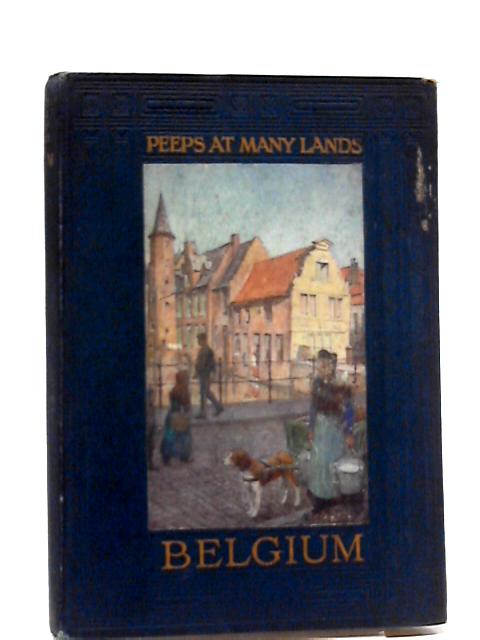 Peeps at Many Lands: Belgium. (Illustrated by Amedee Forestier). by Omond, George W T